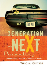 Generation NeXt Parenting: A Savvy Parent's Guide to Getting it Right - eBook  -     By: Tricia Goyer