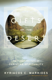 Gifts of the Desert: The Forgotten Path of Christian Spirituality - eBook  -     By: Kyriacos C. Markides