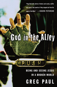 God in the Alley: Being and Seeing Jesus in a Broken World - eBook  -     By: Greg Paul