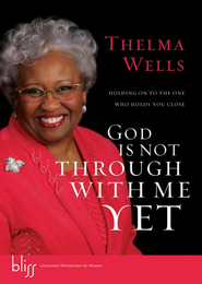 God Is Not Through with Me Yet: Holding On to the One Who Holds You Close - eBook  -     By: Thelma Wells