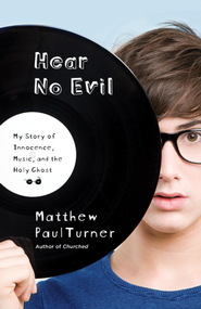 Hear No Evil: My Story of Innocence, Music, and the Holy Ghost - eBook  -     By: Matthew Paul Turner