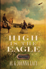 High Is the Eagle - eBook The Kane Legacy Series #3  -     By: Al Lacy, JoAnna Lacy