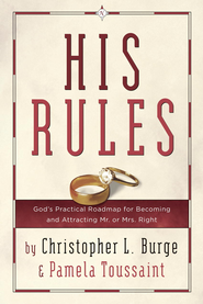 His Rules: God's Practical Road Map for Becoming and Attracting Mr. or Mrs. Right - eBook  -     By: Christopher Burge