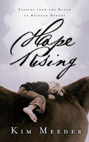 Hope Rising: Stories from the Ranch of Rescued Dreams - eBook  -     By: Kim Meeder