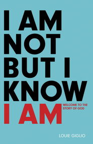 I Am Not But I Know I Am: Welcome to the Story of God - eBook  -     By: Louie Giglio