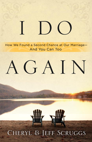 I Do Again: How We Found a Second Chance at Our Marriage-and You Can Too - eBook  -     By: Cheryl Scruggs