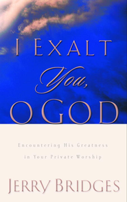 I Exalt You, O God: Encountering His Greatness in Your Private Worship - eBook  -     By: Jerry Bridges