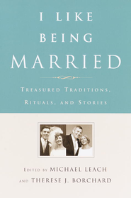 I Like Being Married: Treasured Traditions, Rituals, and Stories - eBook  -     Edited By: Michael Leach, Therese Borchard     By: Michael Leach, Therese Borchard