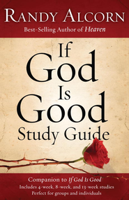 If God Is Good Study Guide - eBook  -     By: Randy Alcorn