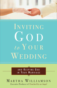 Inviting God to Your Wedding: and Keeping God in Your Marriage - eBook  -     By: Martha Williamson