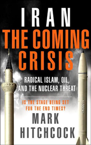 Iran: The Coming Crisis: Radical Islam, Oil, and the Nuclear Threat - eBook  -     By: Mark Hitchcock