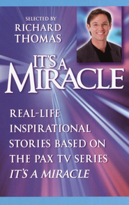 It's a Miracle: Real-Life Inspirational Stories Based on the PAX TV Series It's A Miracle - eBook  -     By: Richard Thomas