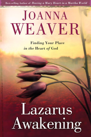 Lazarus Awakening: Finding Your Place in the Heart of God - eBook  -     By: Joanna Weaver