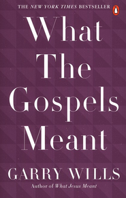 What the Gospels Meant  -     By: Garry Wills