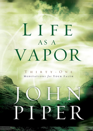 Life as a Vapor: Thirty-One Meditations for Your Faith - eBook  -     By: John Piper