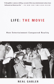 Life: The Movie: How Entertainment Conquered Reality - eBook  -     By: Neal Gabler