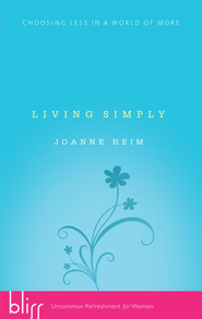Living Simply: Choosing Less in a World of More - eBook  -     By: Joanne Heim