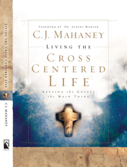 Living the Cross Centered Life: Keeping the Gospel the Main Thing - eBook  -     By: C.J. Mahaney