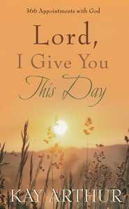 Lord, I Give You This Day: 366 Appointments with God - eBook  -     By: Kay Arthur