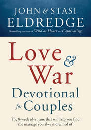 Love and War Devotional for Couples: The Eight-Week Adventure That Will Help You Find the Marriage You Always Dreamed Of - eBook  -     By: John Eldredge, Stasi Eldredge
