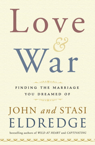 Love and War: Finding the Marriage You've Dreamed Of - eBook  -     By: John Eldredge, Stasi Eldredge