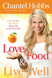 Love Food and Live Well: Lose Weight, Get Fit, and Taste Life at Its Very Best - eBook  -     By: Chantel Hobbs