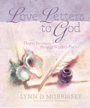 Love Letters to God: Deeper Intimacy through Written Prayer - eBook  -     By: Lynn Morrissey