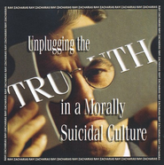 Unplugging Truth in a Morally Suicidal Culture - CD   -     By: Ravi Zacharias