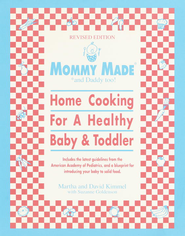 Mommy Made and Daddy Too! (Revised): Home Cooking for a Healthy Baby & Toddler - eBook  -     By: Martha Kimmel, David Kimmel, Suzanne Goldenson