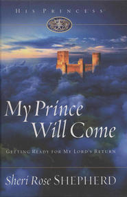 My Prince Will Come: Getting Ready for My Lord's Return - eBook  -     By: Sheri Rose Shepherd