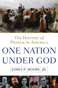 One Nation Under God: The History of Prayer in America - eBook  -     By: James P. Moore Jr.