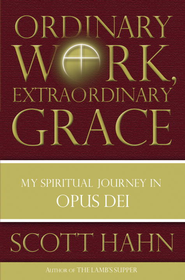 Ordinary Work, Extraordinary Grace: My Spiritual Journey in Opus Dei - eBook  -     By: Scott Hahn