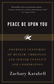 Peace Be Upon You: Fourteen Centuries of Muslim, Christian, and Jewish Conflict and Cooperation - eBook  -     By: Zachary Karabell