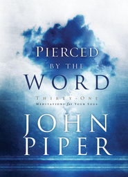 Pierced by the Word: Thirty-One Meditations for Your Soul - eBook  -     By: John Piper