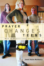 Prayer Changes Teens: How to Parent from Your Knees - eBook  -     By: Janet Holm McHenry
