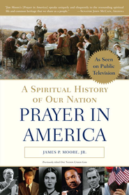 Prayer in America: A Spiritual History of Our Nation - eBook  -     By: James P. Moore