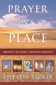 Prayer Is a Place: America's Religious Landscape Observed - eBook  -     By: Phyllis Tickle