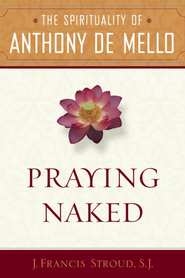 Praying Naked: The Spirituality of Anthony de Mello - eBook  -     By: J. Francis Stroud