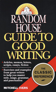 Random House Guide to Good Writing - eBook  -     By: Mitchell Ivers