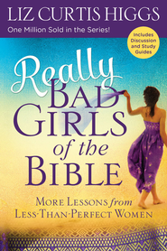 Really Bad Girls of the Bible: More Lessons from Less-Than-Perfect Women - eBook  -     By: Liz Curtis Higgs