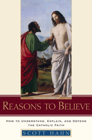 Reasons to Believe: How to Understand, Explain, and Defend the Catholic Faith - eBook  -     By: Scott Hahn