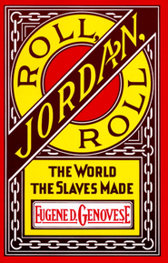 Roll, Jordan, Roll: The World the Slaves Made - eBook  -     By: Eugene D Genovese