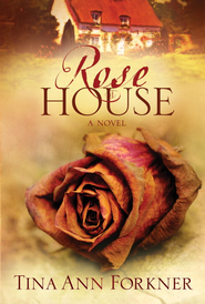 Rose House: A Novel - eBook  -     By: Tina Ann Forkner