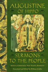 Sermons to the People: Advent, Christmas, New Year, Epiphany - eBook  -     Edited By: William Griffin     By: Saint Augustine