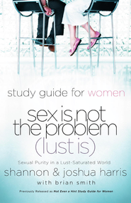 Sex Is Not the Problem (Lust Is) - A Study Guide for Women - eBook  -     By: Joshua Harris, Shannon Harris, Brian Smith