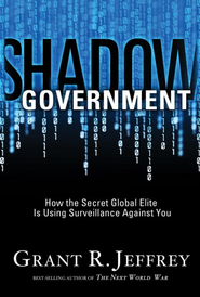 Shadow Government: How the Secret Global Elite Is Using Surveillance Against You - eBook  -     By: Grant R. Jeffrey