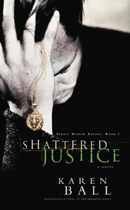 Shattered Justice - eBook Family Honor Series #1  -     By: Karen Ball