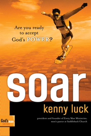 Soar: Are You Ready to Accept God's Power? - eBook  -     By: Kenny Luck