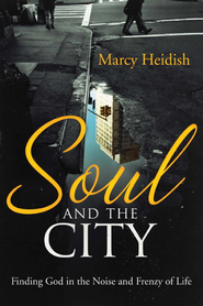 Soul and the City: Finding God in the Noise and Frenzy of Life - eBook  -     By: Marcy Heidish Dolan