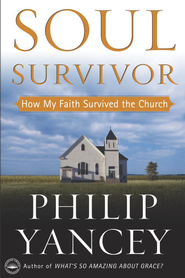 Soul Survivor: How My Faith Survived the Church - eBook  -     By: Philip Yancey